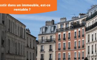 est-ce rentable d'acheter un immeuble pour vos investissements locatifs et devenir rentier immobilier